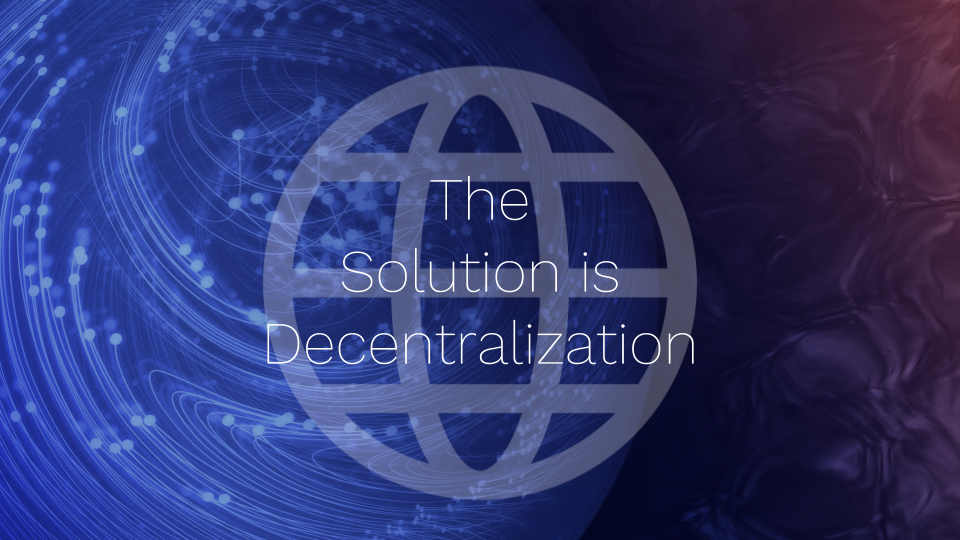 The Solution is Decentralization to make efficient use of capital and promote economic well-being for our communities and society
